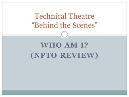 "WHO AM I? (NPTO REVIEW) Technical Theatre ""Behind the Scenes"""
