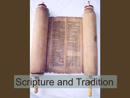 Scripture and Tradition. God has chosen to reveal Himself to man in concrete Words and Deeds. This Revelation is interpreted and passed on to us through.