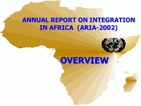 ANNUAL REPORT ON INTEGRATION IN AFRICA (ARIA-2002) OVERVIEW.