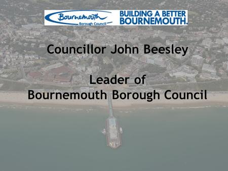 Councillor John Beesley Leader of Bournemouth Borough Council.