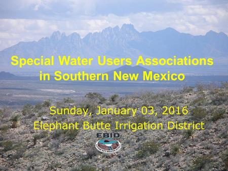 Special Water Users Associations in Southern New Mexico Sunday, January 03, 2016 Elephant Butte Irrigation District.