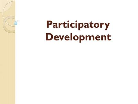 Participatory Development. Participatory Development-PD Participatory Development seeks to engage local populations in development projects or programs.
