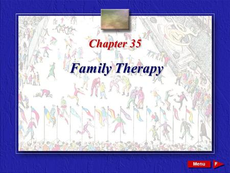 Copyright © 2002 by W. B. Saunders Company. All rights reserved. Chapter 35 Family Therapy Menu F.