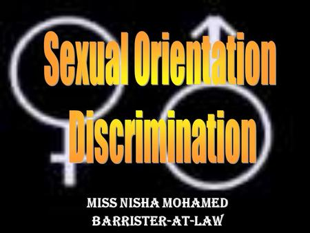 Miss Nisha Mohamed Barrister-at-law. Sexual Orientation Discrimination Bill Sexual Orientation Discrimination Bill Introduced by Anna Wu and Lau Chin.