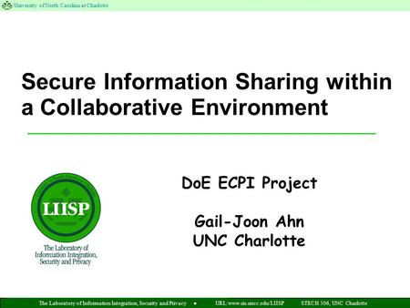 The Laboratory of Information Integration, Security and Privacy ● University of North Carolina at Charlotte URL:www.sis.uncc.edu/LIISPSTECH 306, UNC Charlotte.