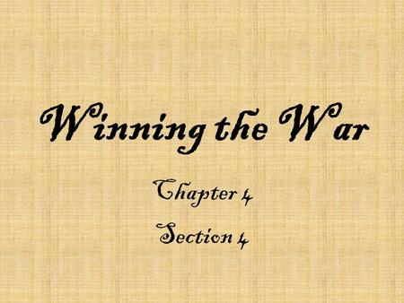 Winning the War Chapter 4 Section 4 MATCHING 1.Burgoyne 2.Cornwallis 3.Howe 4.John Jay 5.Arnold A.Defeated at Yorktown B.Commander of all British forces.