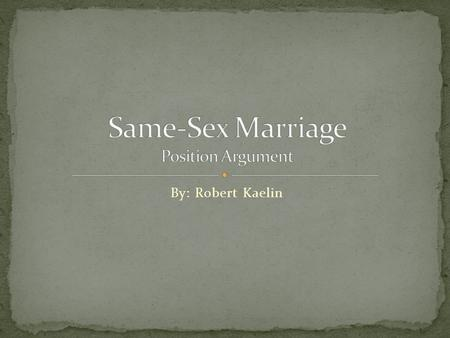 "By: Robert Kaelin. Many people have been vocal about where they stand on the legalization of same-sex marriage. ""Same-sex marriage is currently one of."