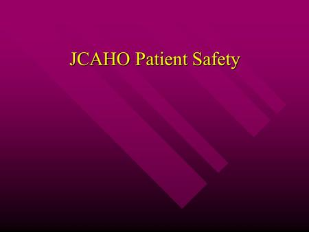 "JCAHO Patient Safety. Background 1999 Institute of Medicine report: ""To Err is Human: Building a Safer Health System""  Estimated 44,000 – 98,000 medical."