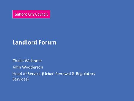 Landlord Forum Chairs Welcome John Wooderson Head of Service (Urban Renewal & Regulatory Services)