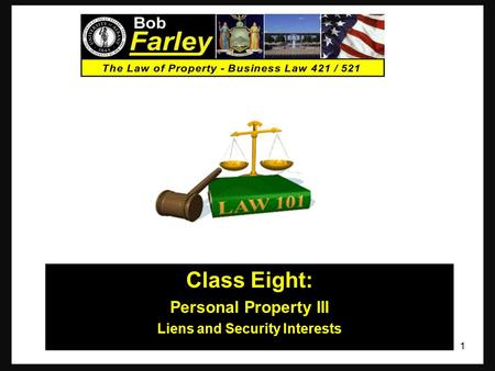 Class Eight: Personal Property III Liens and Security Interests 1.