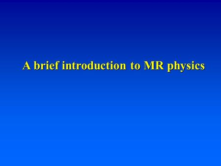 A brief introduction to MR physics