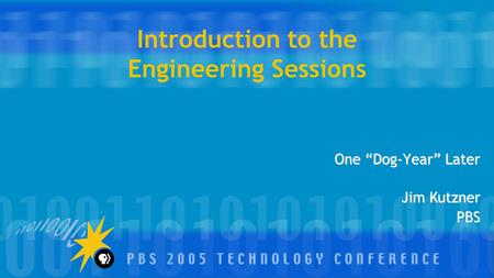 "Introduction to the Engineering Sessions One ""Dog-Year"" Later Jim Kutzner PBS."