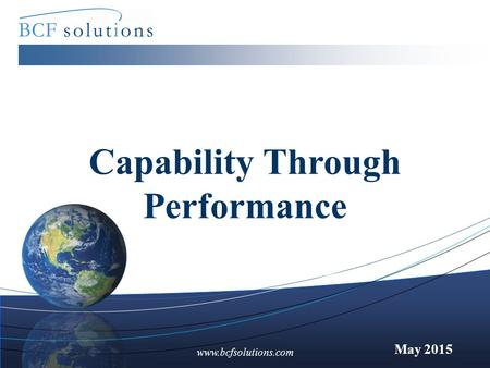 Www.bcfsolutions.com May 2015 Capability Through Performance.