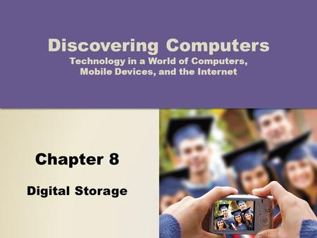 Chapter 8 Digital Storage Discovering Computers Technology in a World of Computers, Mobile Devices, and the Internet.