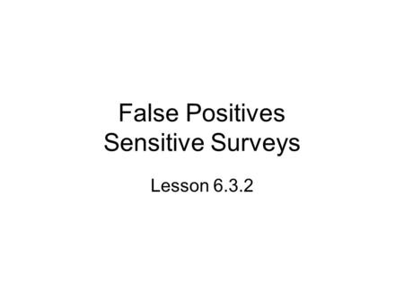 False Positives Sensitive Surveys Lesson 6.3.2. Starter A bag contains 5 red marbles and 4 blue marbles. Two marbles are drawn without replacement. What.