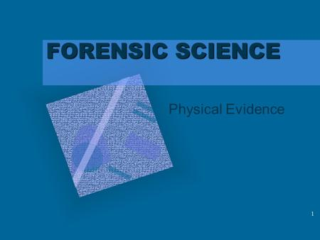 1 FORENSIC SCIENCE Physical Evidence 2 PHYSICAL EVIDENCE You can lead a jury to the truth but you can't make them believe it. Physical evidence cannot.