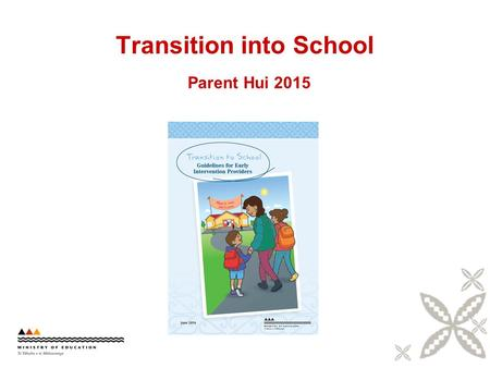 Transition into School Parent Hui 2015. What is needed for a good transition into school?  early planning,  parent / whānau engagement,  strong relationships.