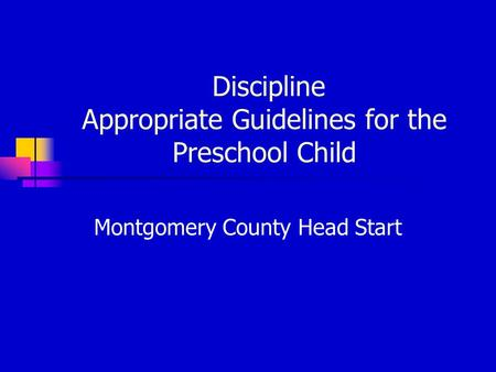 Discipline Appropriate Guidelines for the Preschool Child Montgomery County Head Start.