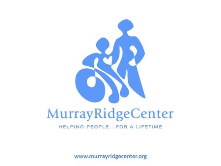 Www.murrayridgecenter.org. Who Are We? We are the Lorain County Board of Developmental Disabilities (DD) We are NOT the Lorain County Board of Mental.