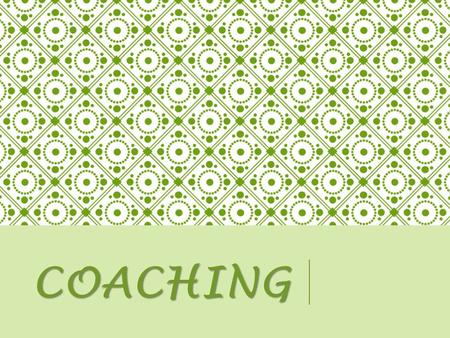 COACHING. Coaching focuses on partnering with families. This is a shift from the expert telling parents what to do in a top down fashion to a coach who.