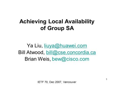 1 Achieving Local Availability of Group SA Ya Liu, Bill Atwood, Brian Weis,