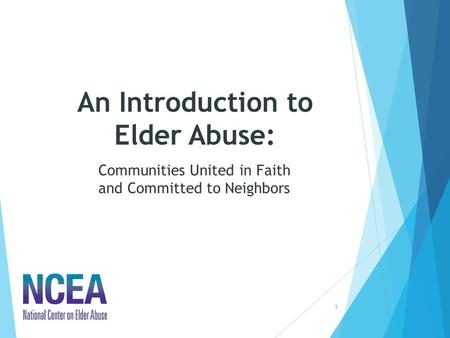 An Introduction to Elder Abuse: 1 Communities United in Faith and Committed to Neighbors.