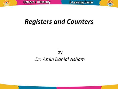 Registers and Counters by Dr. Amin Danial Asham. References  Digital Design 5 th Edition, Morris Mano.