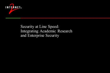 Security at Line Speed: Integrating Academic Research and Enterprise Security.