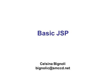 Basic JSP Celsina Bignoli Problems with Servlets Servlets contain –request processing, –business logic –response generation all lumped.