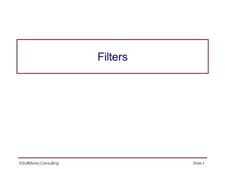 ©SoftMoore ConsultingSlide 1 Filters. Filters can be used in a web application to intercept, examine, and possibly transform requests or responses associated.