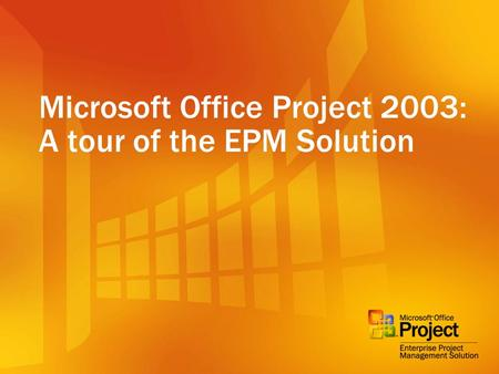 Microsoft Office Project 2003: A tour of the EPM Solution.
