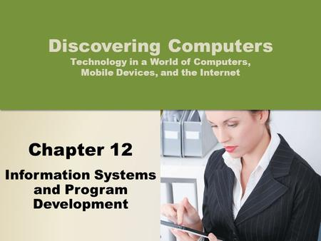 Chapter 12 Information Systems and Program Development Discovering Computers Technology in a World of Computers, Mobile Devices, and the Internet.