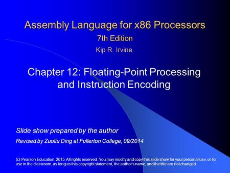 Assembly Language for x86 Processors 7th Edition Chapter 12: Floating-Point Processing and Instruction Encoding (c) Pearson Education, 2015. All rights.