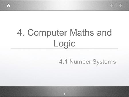1 4. Computer Maths and Logic 4.1 Number Systems.