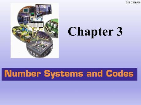 Chapter 3 MECH1500. Decimal System 3.1 MECH1500 The radix or base of a number system determines the total number of different symbols or digits used.