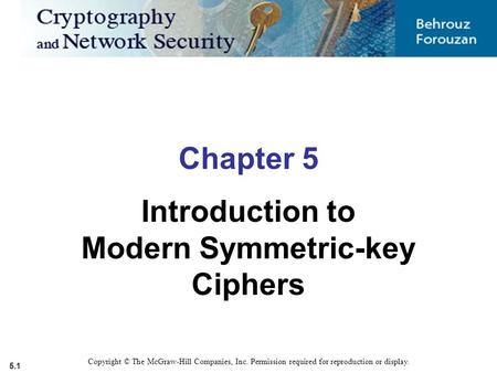 5.1 Copyright © The McGraw-Hill Companies, Inc. Permission required for reproduction or display. Chapter 5 Introduction to Modern Symmetric-key Ciphers.