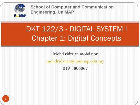 School of Computer and Communication Engineering, UniMAP Mohd ridzuan mohd nor 019-3806067 1 DKT 122/3 - DIGITAL SYSTEM I Chapter.