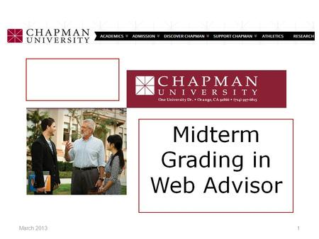 1March 2013. Access WebAdvisor from Chapman University's Faculty Resources page, or at www.chapman.edu/webadvisor 2March 2013.