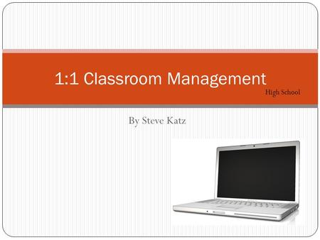 By Steve Katz 1:1 Classroom Management High School.