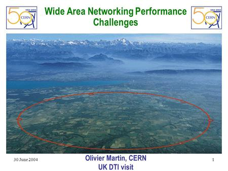 30 June 2004 1 Wide Area Networking Performance Challenges Olivier Martin, CERN UK DTI visit.