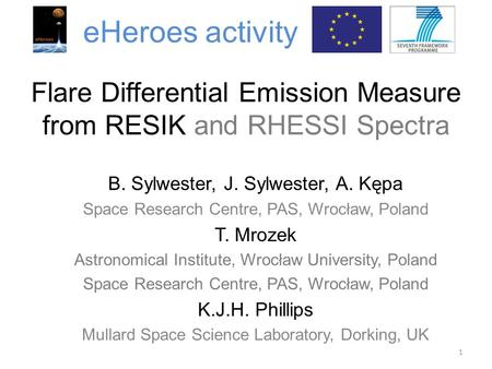 Flare Differential Emission Measure from RESIK and RHESSI Spectra B. Sylwester, J. Sylwester, A. Kępa Space Research Centre, PAS, Wrocław, Poland T. Mrozek.