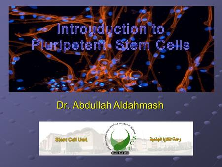 Dr. Abdullah Aldahmash. Cell Stem Cell – Definition A cell which has the ability to continuously divide and differentiate into various other kinds of.