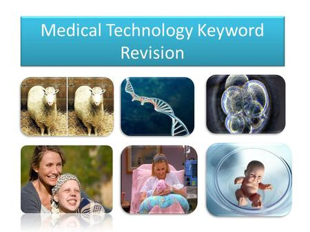 Medical Technology Keyword Revision. Match the keyword to the definition IVF A scientific method of making a woman pregnant, which does not involve sex.
