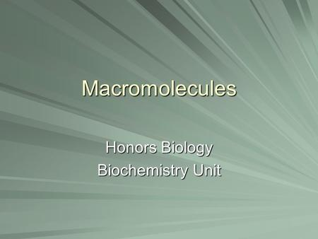 Macromolecules Honors Biology Biochemistry Unit. Essential Question What are the major macromolecules and what purpose does each serve?