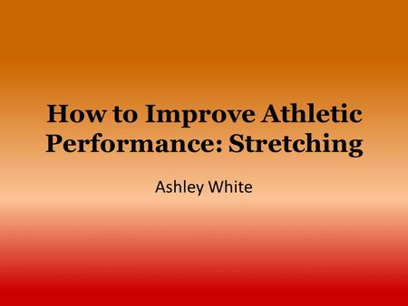 How to Improve Athletic Performance: Stretching Ashley White.