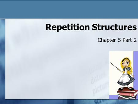 Repetition Structures Chapter 5 Part 2 5-1. The While Instruction  Combines Loop and the condition that is also used in If/else statements  The loop.