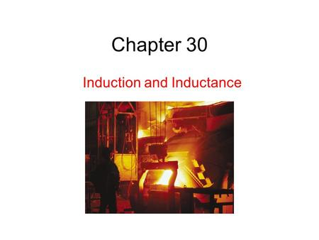 Chapter 30 Induction and Inductance. 30.2: First Experiment: 1. A current appears only if there is relative motion between the loop and the magnet (one.