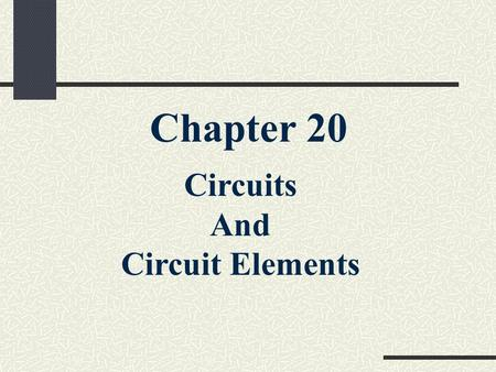 Chapter 20 Circuits And Circuit Elements. 20.1 Schematic Diagrams and Circuits Objectives 1.Interpret and construct circuit diagrams 2. Identify circuits.