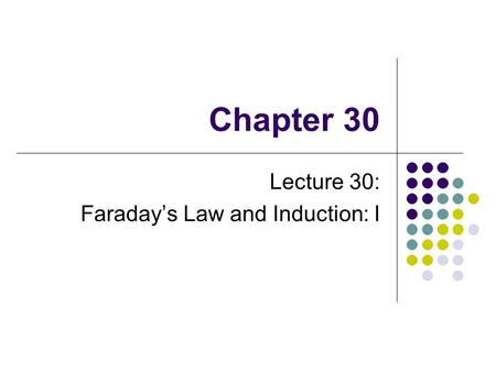 Chapter 30 Lecture 30: Faraday's Law and Induction: I.