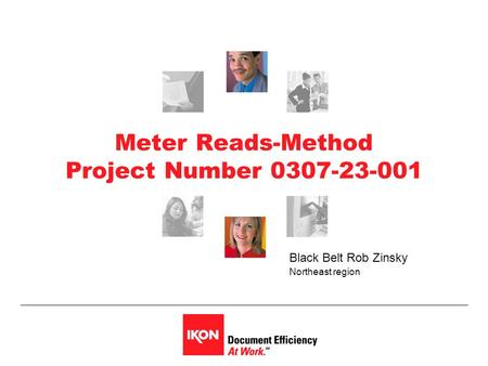 Meter Reads-Method Project Number 0307-23-001 Black Belt Rob Zinsky Northeast region.